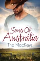 Sons Of Australia - The Mackays - 3 Book Box Set, Volume 1 ebook by