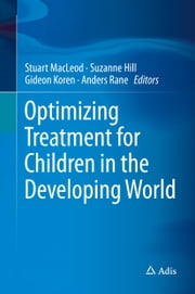 Optimizing Treatment for Children in the Developing World ebook by Stuart Macleod,Suzanne Hill,Gideon Koren,Anders Rane
