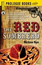 The Red Sombrero ebook by Nelson Nye