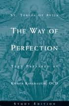St. Teresa of Avila The Way of Perfection: Study Edition ebook by St. Teresa of Avila,Kieran Kavanaugh, OCD