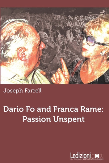 Dario Fo and Franca Rame: passion unspent ebook by Joseph Farrell