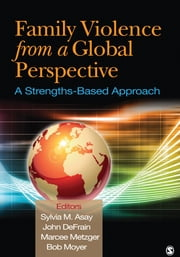 Family Violence From a Global Perspective - A Strengths-Based Approach ebook by Dr. Sylvia M. Asay,John D. DeFrain,Marcee L. (Lynn) Metzger,Robert (Bob) T. Moyer