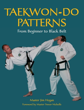TAEKWONDO PATTERNS - From Beginner to Black Belt ebook by Jim Hogan
