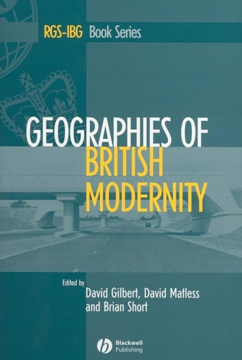 Geographies of British Modernity - Space and Society in the Twentieth Century ebook by