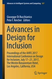 Advances in Design for Inclusion - Proceedings of the AHFE 2017 International Conference on Design for Inclusion, July 17–21, 2017, The Westin Bonaventure Hotel, Los Angeles, California, USA ebook by Giuseppe Di Bucchianico, Pete F Kercher