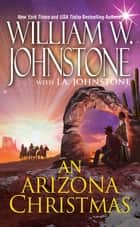 An Arizona Christmas ebook by William W. Johnstone, J.A. Johnstone