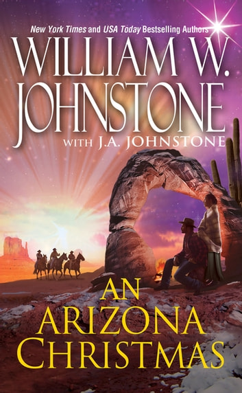 An Arizona Christmas eBook by William W. Johnstone,J.A. Johnstone