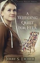 A Wedding Quilt for Ella ebook by Jerry S. Eicher