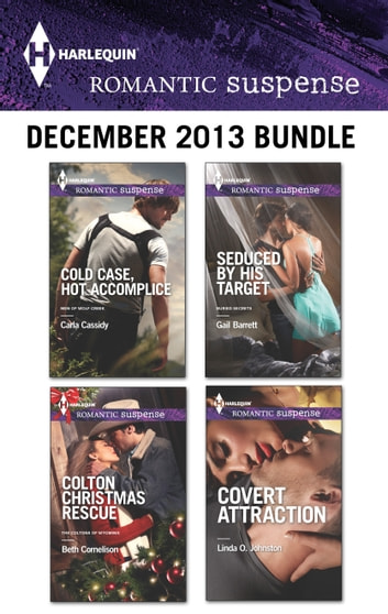 Harlequin Romantic Suspense December 2013 Bundle - Cold Case, Hot Accomplice\Colton Christmas Rescue\Seduced by His Target\Covert Attraction ebook by Carla Cassidy,Beth Cornelison,Gail Barrett,Linda O. Johnston
