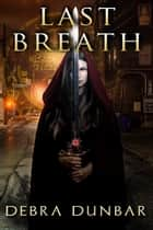 Last Breath ebook by Debra Dunbar