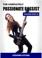 The Completely Passionate Bassist Teaching Book 2 ebook by Stephen Utting