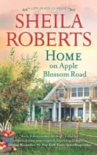 Home on Apple Blossom Road - A Novel ebook by Sheila Roberts
