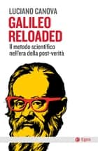 Galileo Reloaded - Il metodo scientifico nell'era dellla post-verità ebook by Luciano Canova