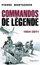 Commandos de Légende - 1954-2011 ebook by Pierre Montagnon