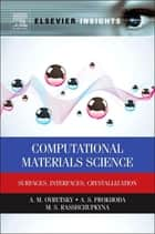 Computational Materials Science - Surfaces, Interfaces, Crystallization ebook by A.M. Ovrutsky, A. S Prokhoda, M.S. Rasshchupkyna