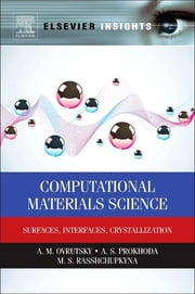 Computational Materials Science - Surfaces, Interfaces, Crystallization ebook by A.M. Ovrutsky,A. S Prokhoda,M.S. Rasshchupkyna