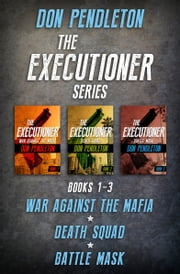 The Executioner Series, Books 1–3 - War Against the Mafia, Death Squad, and Battle Mask ebook by Don Pendleton