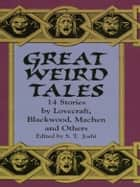 Great Weird Tales - 14 Stories by Lovecraft, Blackwood, Machen and Others ebook by S. T. Joshi
