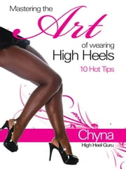 Mastering the Art of Wearing High Heels ebook by Gordon, Chyna