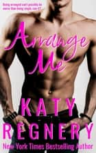 ARRANGE ME (The Arranged Duo #1) - The Arranged Duo, #1 E-bok by Katy Regnery