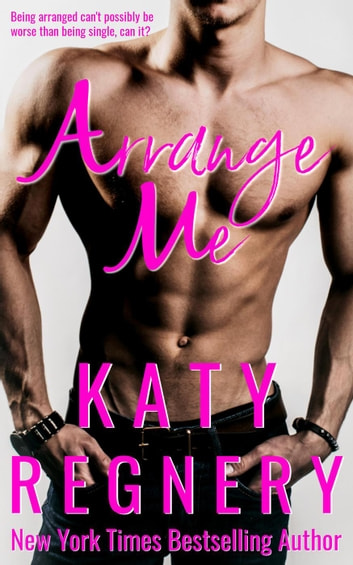 ARRANGE ME (The Arranged Duo #1) - The Arranged Duo, #1 ebook by Katy Regnery