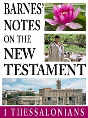 Barnes' Notes on the New Testament-Book of 1st Thessalonians ebook by Albert Barnes