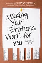 Making Your Emotions Work for You ebook by Harold J. Sala