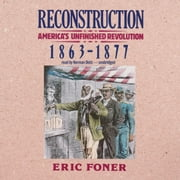 Reconstruction - America's Unfinished Revolution, 1863-1877 audiobook by Eric Foner