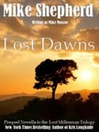 Lost Dawns - A Short Prequal Novel to the Lost Millinnium Trilogy ebook by Mike Moscoe, Mike Shepherd writing as Mike Moscoe