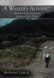 A Walker's Alphabet - Adventures on the long-distance footpaths of Great Britain ebook by Anthony Linick