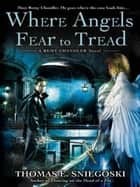 Where Angels Fear to Tread ebook by Thomas E. Sniegoski