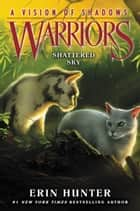 Warriors: A Vision of Shadows #3: Shattered Sky ebook by Erin Hunter