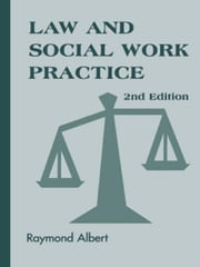 Law and Social Work Practice: A Legal Systems Approach, Second Edition ebook by Albert, Raymond, MSW, JD