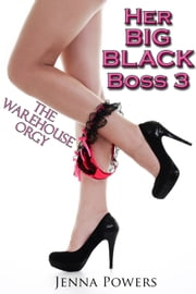 Her Big Black Boss 3: The Warehouse Orgy ebook by Jenna Powers