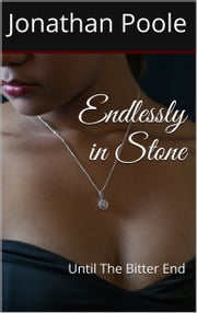 Endlessly in Stone - Until The Bitter End ebook by Jonathan Poole
