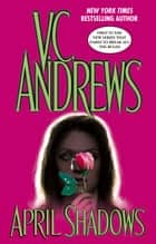 April Shadows ebook by V.C. Andrews