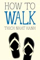 How to Walk ebook by Thich Nhat Hanh,Jason DeAntonis