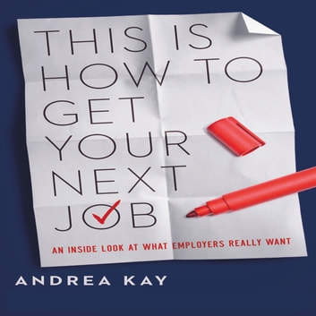 This Is How to Get Your Next Job - An Inside Look at What Employers Really Want audiobook by Andrea Kay