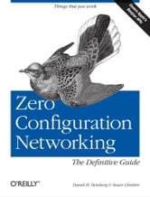 Zero Configuration Networking: The Definitive Guide - The Definitive Guide ebook by Daniel H Steinberg,Stuart Cheshire