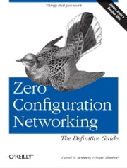Zero Configuration Networking: The Definitive Guide - The Definitive Guide ebook by Daniel H Steinberg, Stuart Cheshire