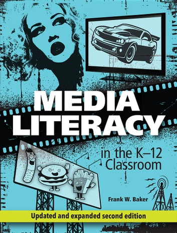 Media Literacy in the K-12 Classroom, Second Edition ebook by Frank  W. Baker