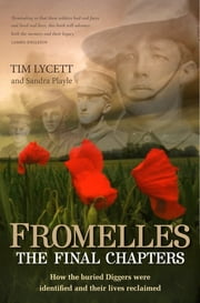 Fromelles: The Final Chapters - The Final Chapters ebook by Tim Lycett,Sandra Playle