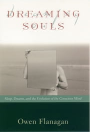 Dreaming Souls: Sleep, Dreams and the Evolution of the Conscious Mind ebook by Owen Flanagan