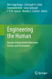 Engineering the Human - Human Enhancement Between Fiction and Fascination ebook by Bert Jaap Koops,Christoph H. Lüthy,Annemiek Nelis,Carla Sieburgh,J.P.M. Jansen,Monika S. Schmid