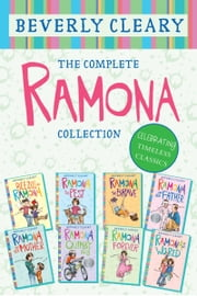 The Complete Ramona Collection - Beezus and Ramona, Ramona the Pest, Ramona the Brave, Ramona and Her Father, Ramona and Her Mother, Ramona Quimby, Age 8, Ramona Forever, Ramona's World ebook by Beverly Cleary, Jacqueline Rogers