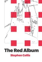 The Red Album ebook by Stephen Collis