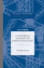 A Historical Account of Danish Sociology - A Troubled Sociology ebook by Kristoffer Kropp
