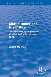 Martin Buber and His Critics - An Annotated Bibliography of Writings in English through 1978 ebook by Willard Moonan