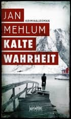Kalte Wahrheit ebook by Jan Mehlum, Gabriele Haefs, Andreas Brunstermann