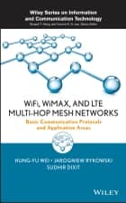 WiFi, WiMAX and LTE Multi-hop Mesh Networks ebook by Hung-Yu Wei,Jarogniew Rykowski,Sudhir Dixit